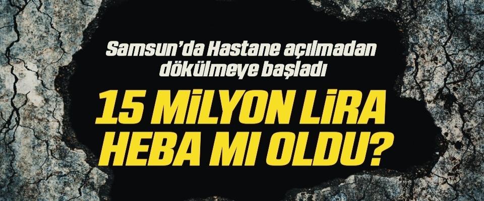 Samsun'da Hastane Açılmadan Dökülmeye Başladı! 15 Milyon Lira Heba Mı Oldu?