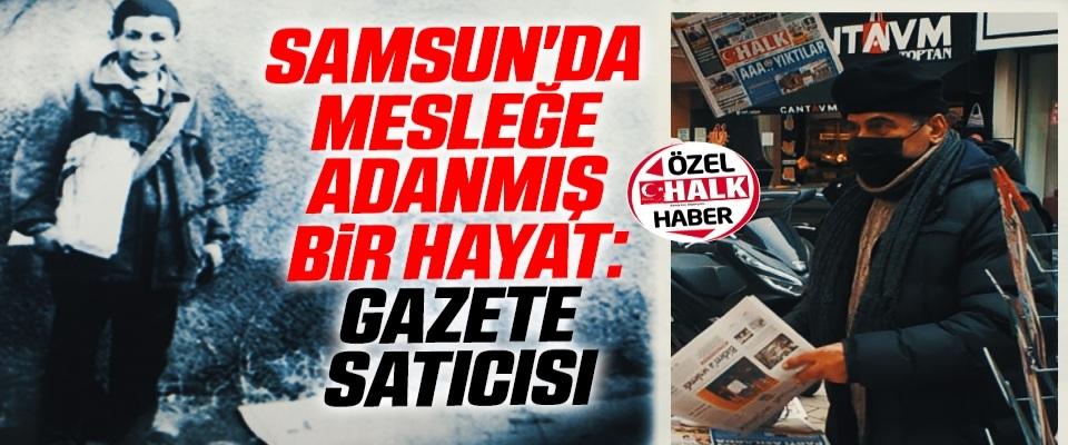 Samsun'da Mesleğe Adanmış Bir Hayat: Gazete Satıcısı