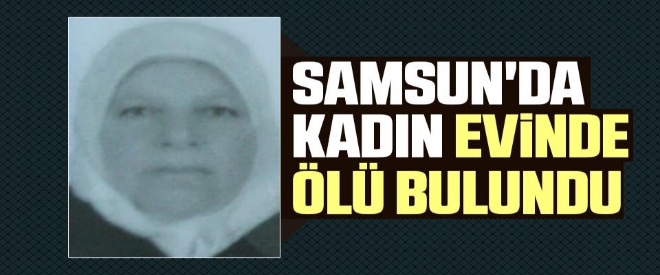 Samsun'da Kadın Evinde Ölü Bulundu