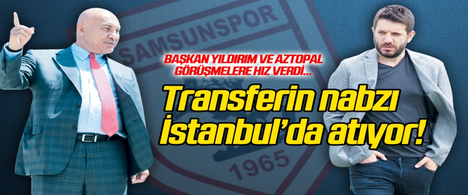 Transferin nabzı İstanbul'da atıyor!