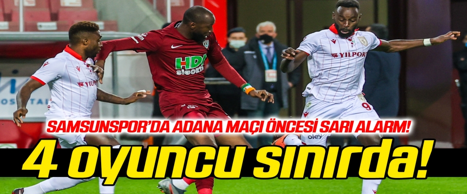 Samsunspor'da Adana Demirspor maçı öncesi sarı alarm!