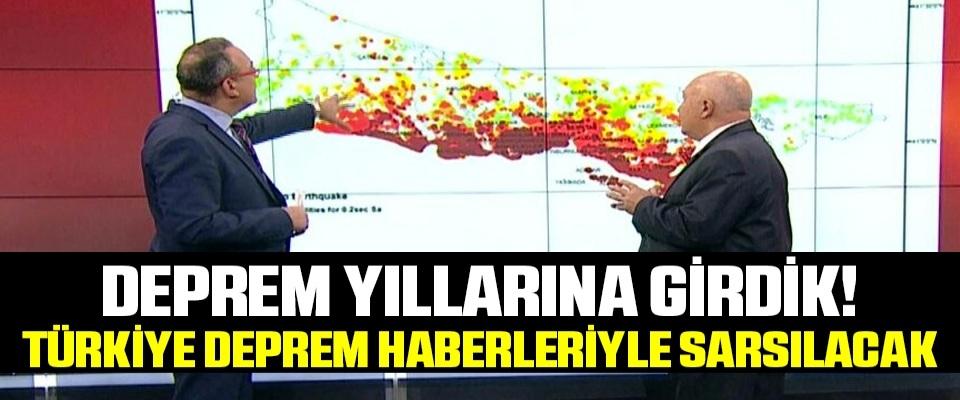 Deprem yıllarına girdik! Türkiye deprem haberleriyle sarsılacak