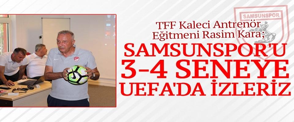 'Samsunspor'u 3-4 seneye UEFA'da izleriz'