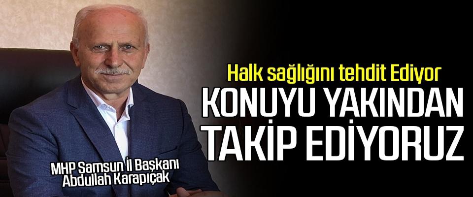 MHP İl Başkanı Abdullah Karapıçak: Konuyu Takip Ediyoruz