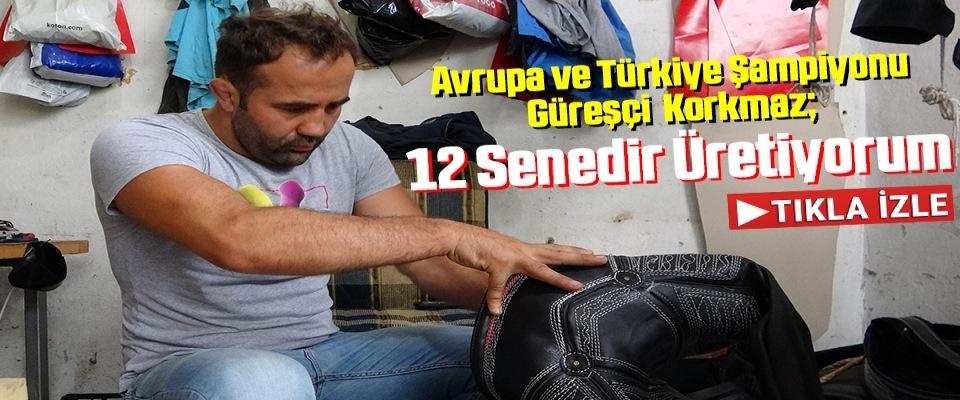 Avrupa ve Türkiye Şampiyonu Korkmaz: 12 Senedir Kispet Üretiyorum
