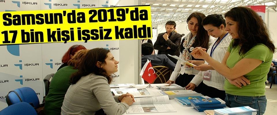 Samsun'da 2019'da 17 bin kişi işsiz kaldı