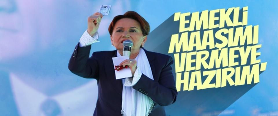 İYİ Parti Genel Başkanı Meral Akşener: 'Emekli Maaşımı Vermeye Hazırım'