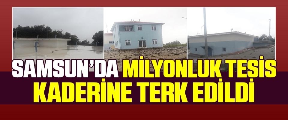 Samsun'da Milyonluk tesis kaderine terk edildi!