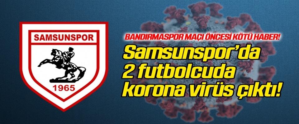 Yılport Samsunspor'da korona virüs şoku! 2 futbolcu daha...