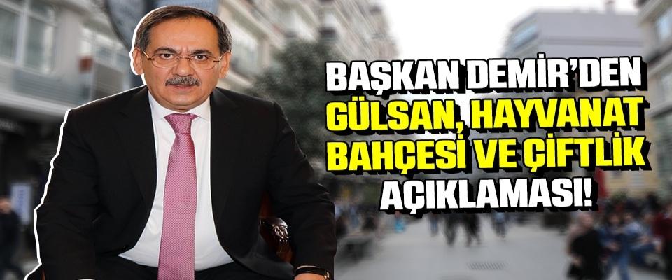 Başkan Demir'den 'Gülsan', 'Hayvanat Bahçesi' ve 'Çiftlik' açıklaması