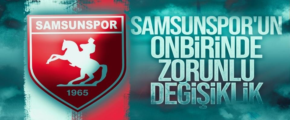 Samsunspor'un Onbirinde Zorunlu Değişiklik
