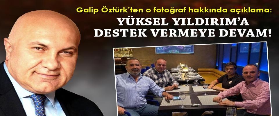 Galip Öztürk'ten o fotoğraf hakkında açıklama: Yüksel Yıldırım'a destek vermeye devam!