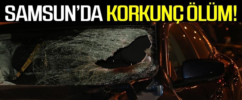 Samsun'da Korkunç ölüm!