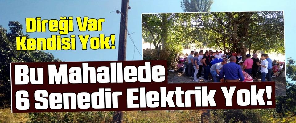 6 senedir mahallede elektrik yok!