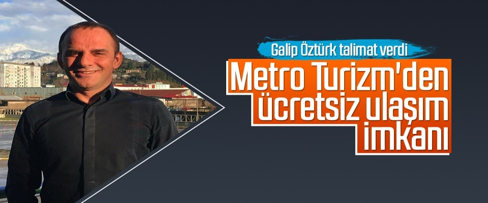 Metro Turizm'den ücretsiz ulaşım imkanı