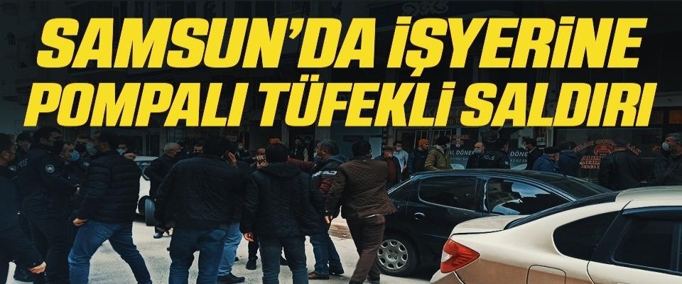 Samsun'da işyerine pompalı tüfekli saldırı