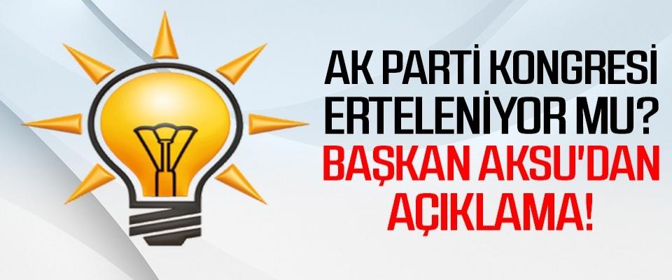 AK Parti Kongresi Erteleniyor Mu? Başkan Aksu'dan Açıklama