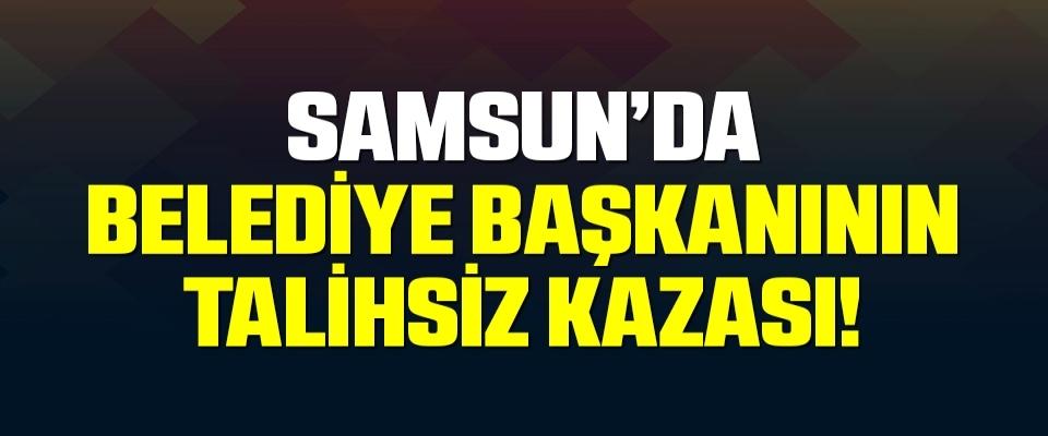 Samsun Asarcık Belediye Başkanı Kılağuz talihsizkaza geçirdi