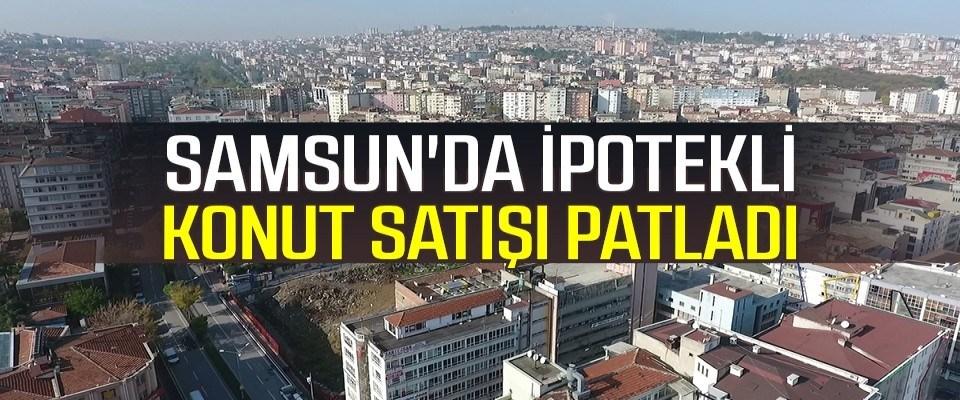 Samsun'da ipotekli konut satışı patladı