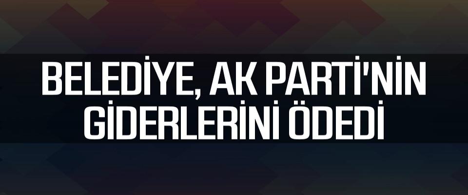 Belediye, AK Parti'nin Giderlerini Ödedi