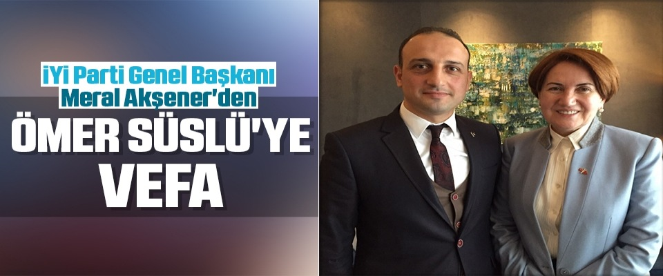 İYİ Parti Genel Başkanı Meral Akşener'den Ömer Süslü'ye Vefa