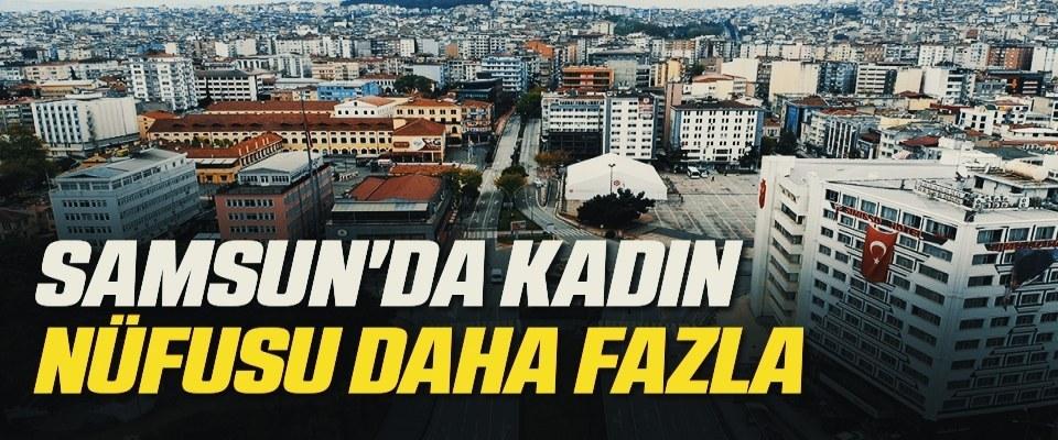 Samsun'da kadın nüfusu daha fazla