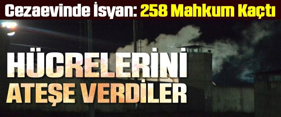 Cezaevinde İsyan: 258 Mahkum Kaçtı