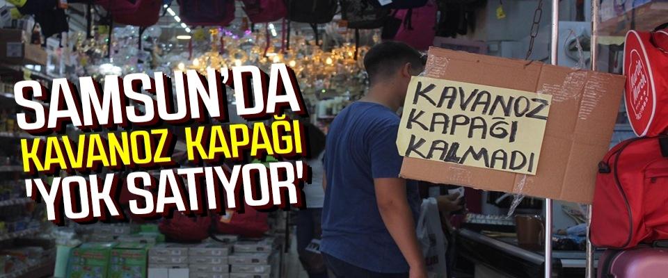 Samsun'da kavanozkapağı 'yok satıyor'