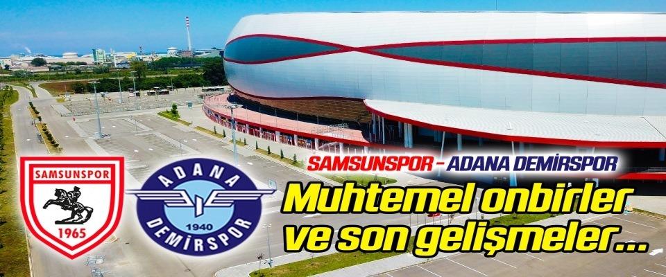 Samsunspor - Adana Demirspor (Muhtemel onbirler) Karşılaşma öncesi son gelişmeler...