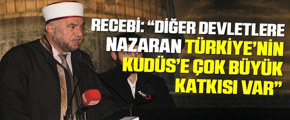 Recebî: Diğer devletlere nazaran Türkiye'nin Kudüs'e çok büyük katkısı var