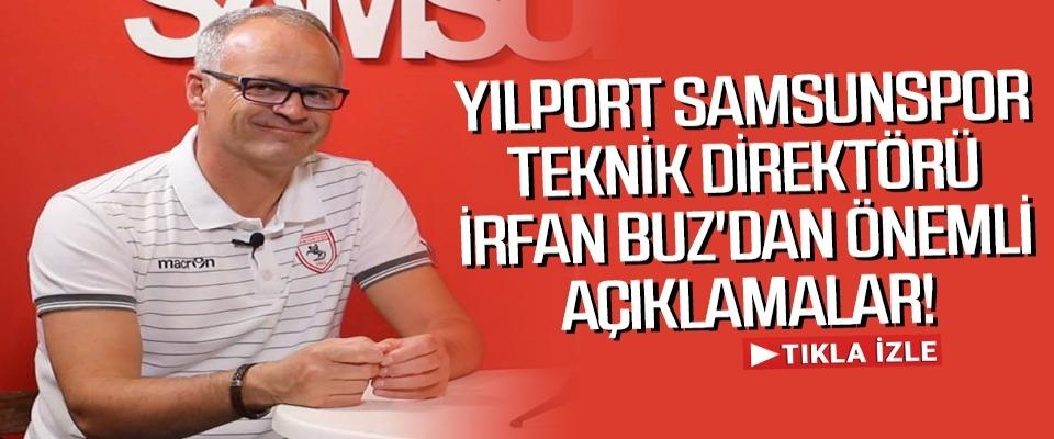 Yılport Samsunspor Teknik Direktörü İrfan Buz'dan Önemli açıklamalar
