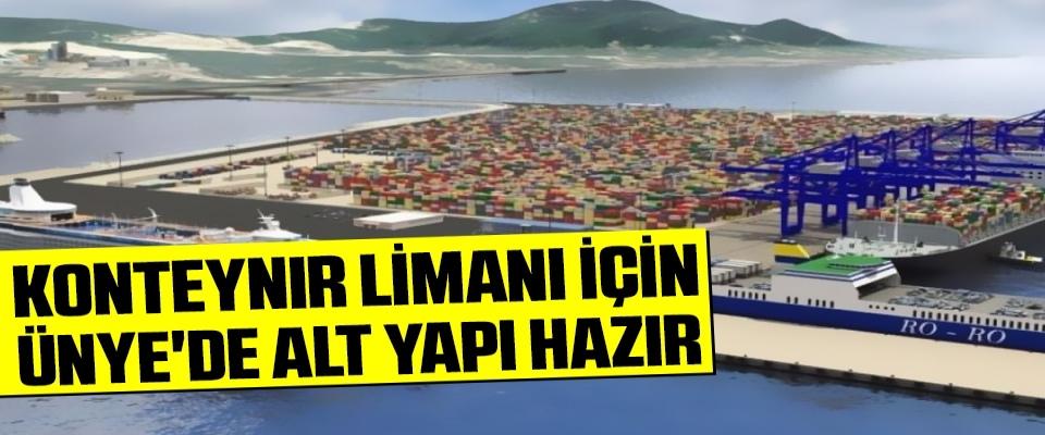 Konteynır Limanı için Ünye'de alt yapı hazır