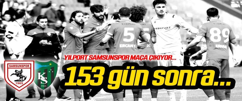 Yılport Samsunspor 153 gün sonra maça çıkıyor...