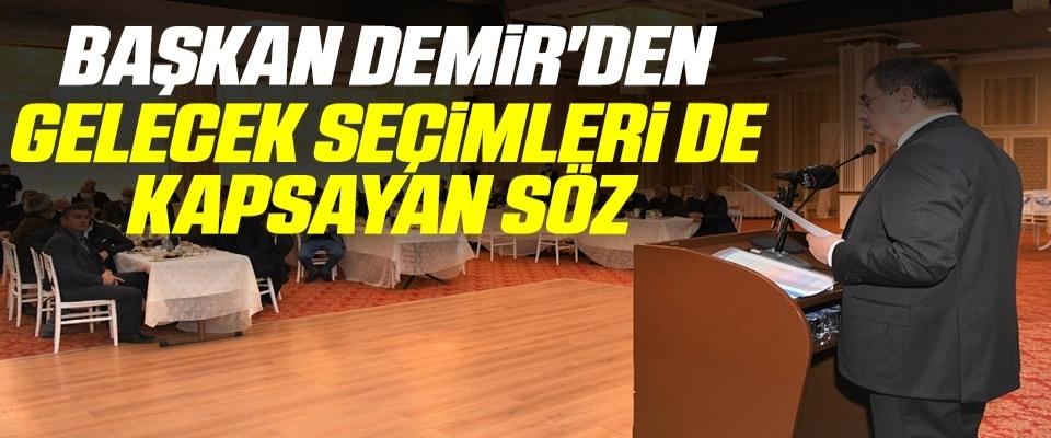Başkan Demir'den gelecekseçimleri de kapsayan söz