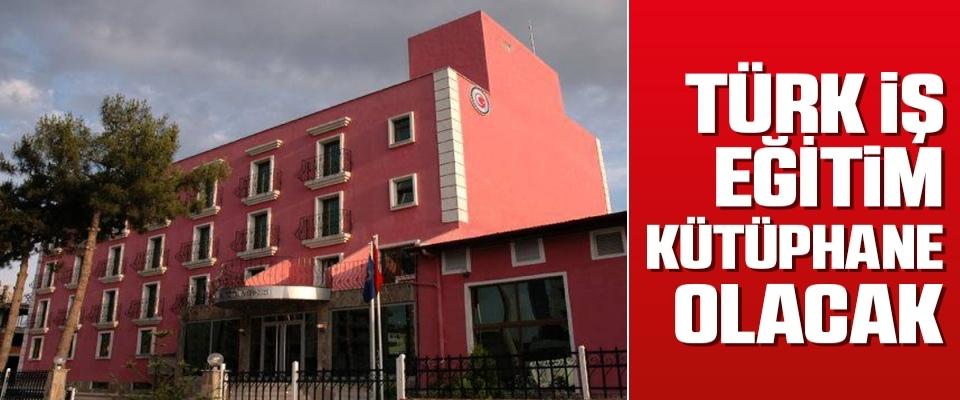 'Türk-İş Eğitim Merkezi' Kütüphane Olacak
