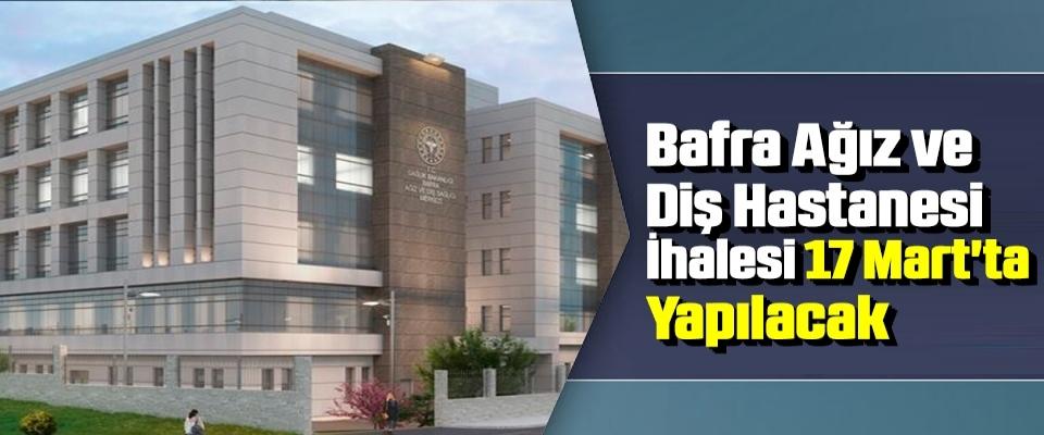 Bafra Ağız ve Diş Hastanesi İhalesi 17 Mart'ta Yapılacak