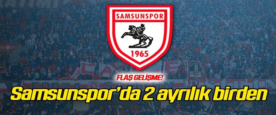 Samsunspor'da 2 ayrılık birden!