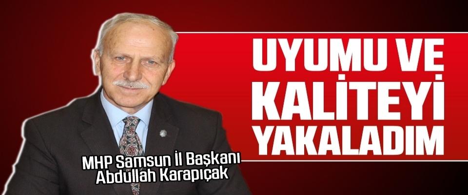 MHP Samsun İl Başkanı Abdullah Karapıçak: Uyumu ve kaliteyi yakaladım