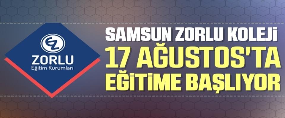 Samsun Zorlu Koleji 17 Ağustos'ta Eğitime Başlıyor