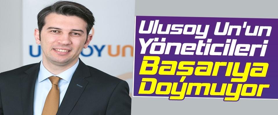 Ulusoy Un'un Yöneticileri Başarıya Doymuyor