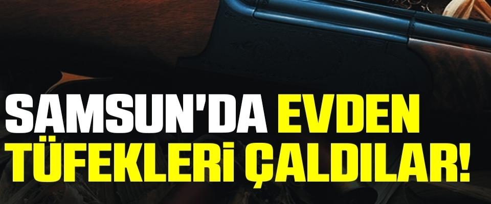 Samsun'da Evden Tüfekleri Çaldılar!