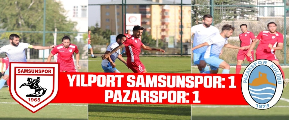 Yılport Samsunspor: 1 Pazarspor: 1