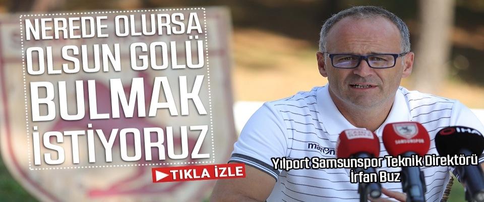 Yılport Samsunspor Teknik Direktörü İrfan Buz: Nerede Olursa Olsun Golü Bulmak İstiyoruz