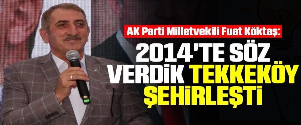 AK Parti Milletvekili Fuat Köktaş: 2014'te söz verdik Tekkeköy şehirleşti