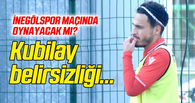Kubilay belirsizliği... İnegölspor maçında oynayacak mı?