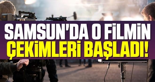 Samsun'da O Filmin Çekimleri Başladı!