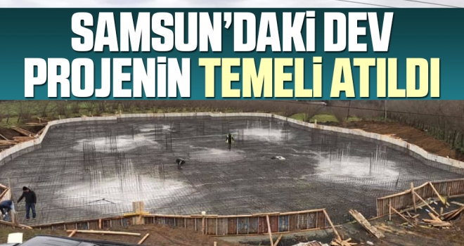 Samsun'daki Dev ProjeninTemeli Atıldı