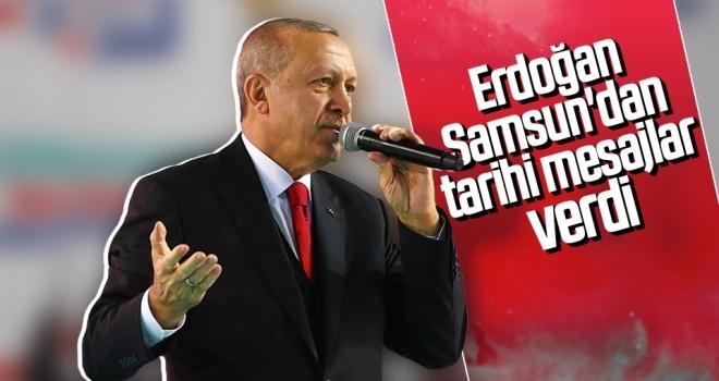 Erdoğan Samsun'dan tarihi mesajlar verdi