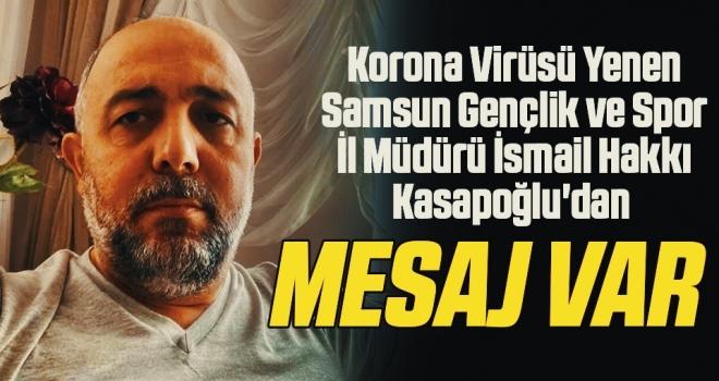 Korona Virüsü Yenen Samsun Gençlik ve Spor İl Müdürü İsmail hakkı Kasapoğlu'dan Mesaj Var
