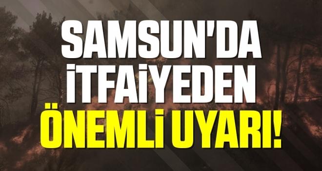 Samsun'da İtfaiyeden Önemli Uyarı!